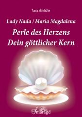 Matthöfer, Tanja - Lady Nada / Maria Magdalena: Perle des Herzens – Dein göttlicher Kern