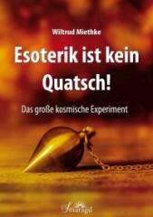 Miethke, Wiltrud - Esoterik ist kein Quatsch!