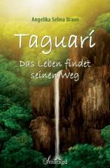 Braun, Angelika - Taguarí – Das Leben findet seinen Weg