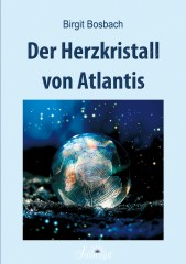 Bosbach, Birgit - Der Herzkristall von Atlantis