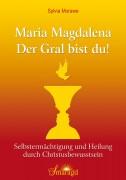 Morawe, Sylvia - Maria Magdalena – Der Gral bist du!