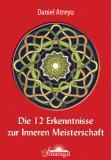 Atreyu, Daniel - Die 12 Erkenntnisse zur Inneren Meisterschaft