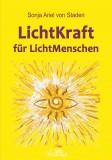 Staden, Sonja Ariel von - LichtKraft für Lichtmenschen