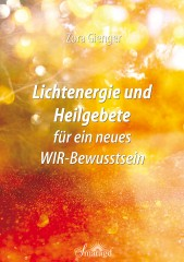 Gienger, Zora - Lichtenergie und Heilgebete für ein neues WIR-Bewusstsein