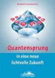Schwendenwein, Bernd - Quantensprung in eine neue, lichtvolle Zukunft