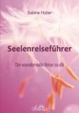 Huber, Sabine - Seelenreiseführer